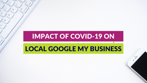 Impact of COVID-19 on local Google My Business